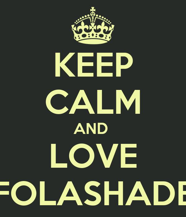 KEEP CALM AND  LOVE FOLASHADE