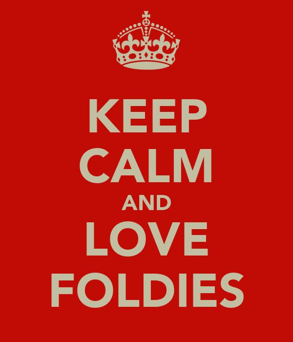 KEEP CALM AND LOVE FOLDIES