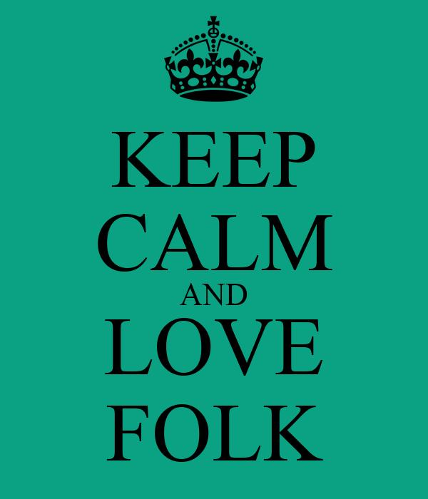 KEEP CALM AND LOVE  FOLK