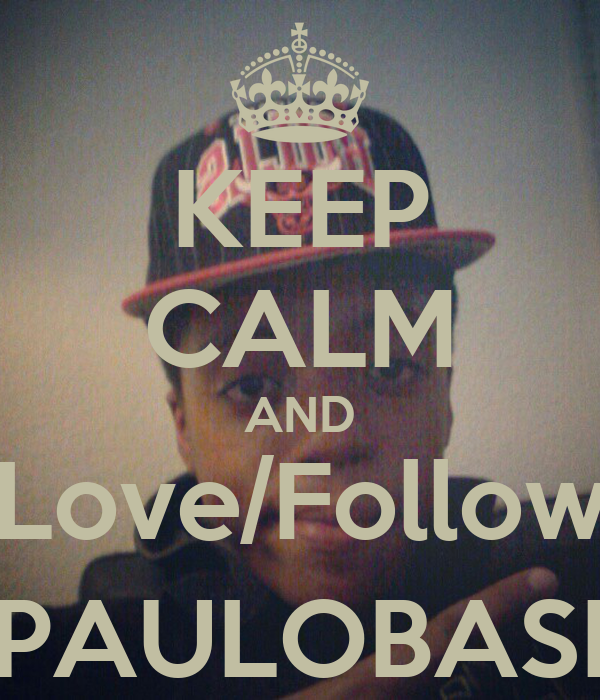 KEEP CALM AND Love/Follow @PAULOBASED