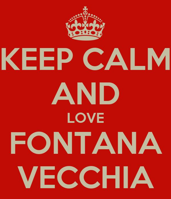 KEEP CALM AND LOVE FONTANA VECCHIA