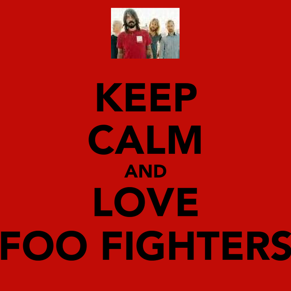 KEEP CALM AND LOVE FOO FIGHTERS