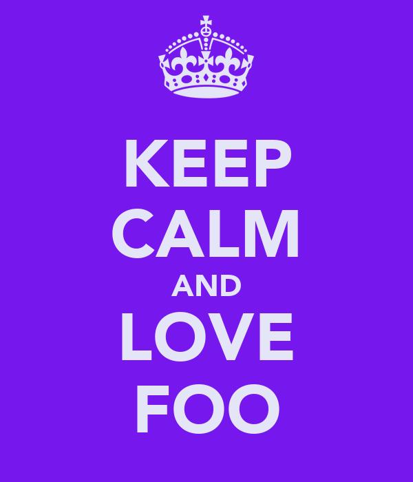 KEEP CALM AND LOVE FOO