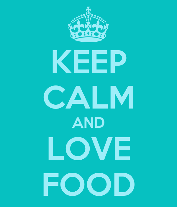 KEEP CALM AND LOVE FOOD