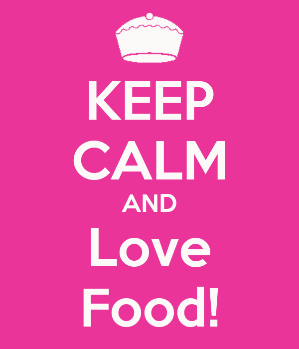 KEEP CALM AND Love Food!