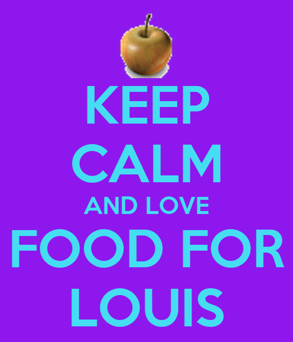 KEEP CALM AND LOVE FOOD FOR LOUIS