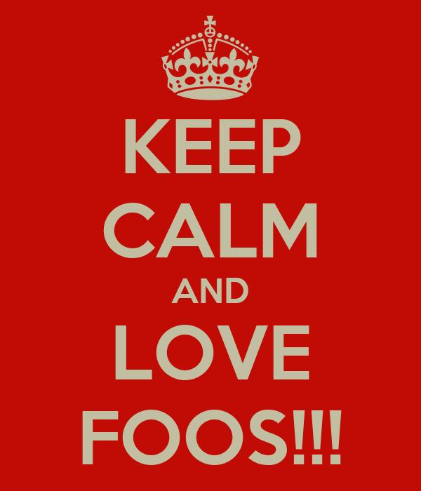 KEEP CALM AND LOVE FOOS!!!