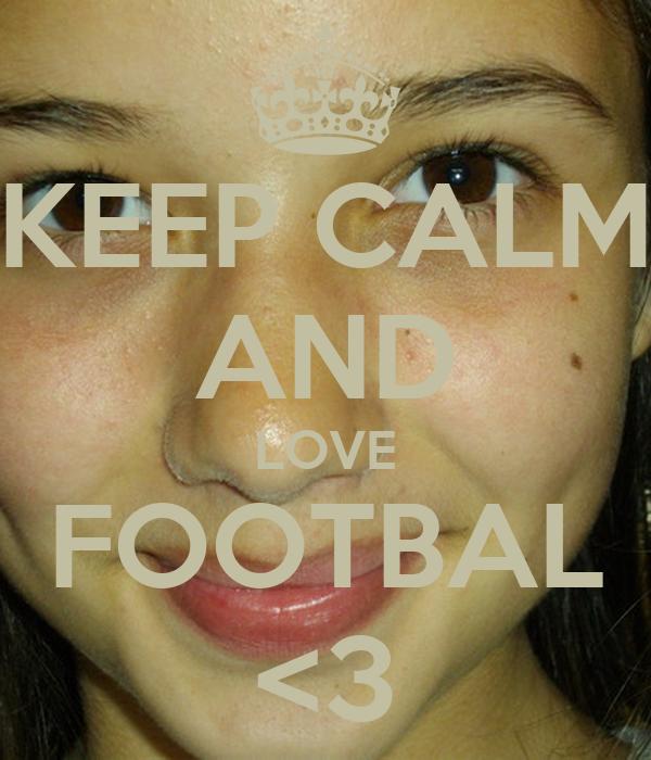 KEEP CALM AND LOVE FOOTBAL <3