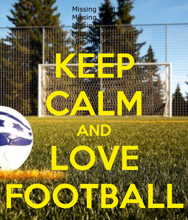 KEEP CALM AND LOVE FOOTBALL