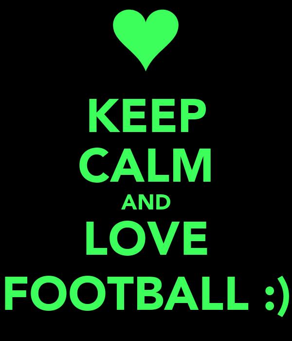 KEEP CALM AND LOVE FOOTBALL :)
