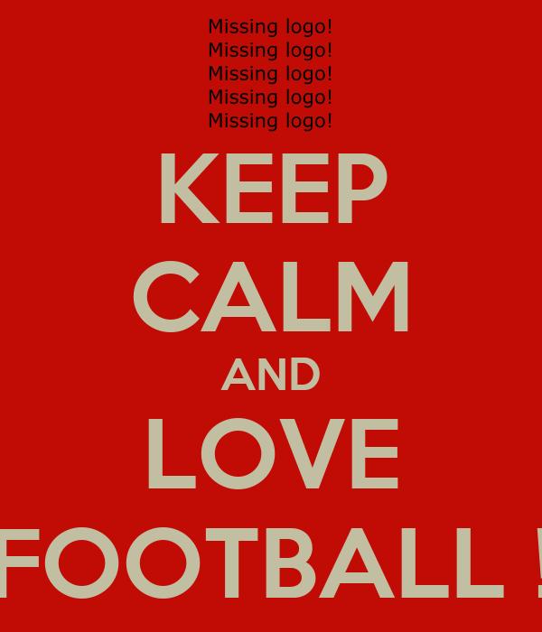 KEEP CALM AND LOVE FOOTBALL !