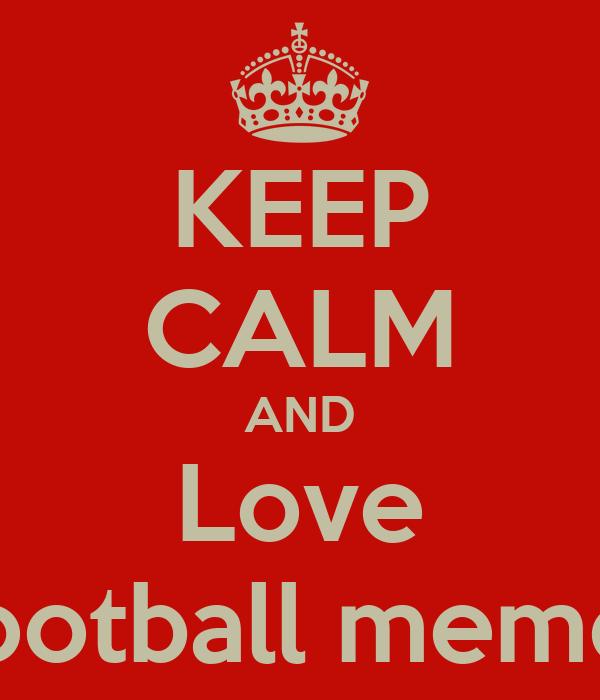 KEEP CALM AND Love Football memes