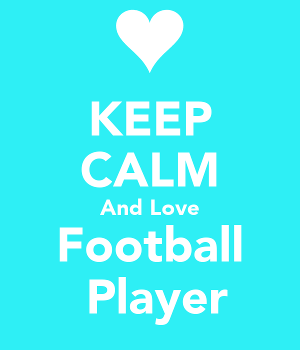 KEEP CALM And Love Football  Player