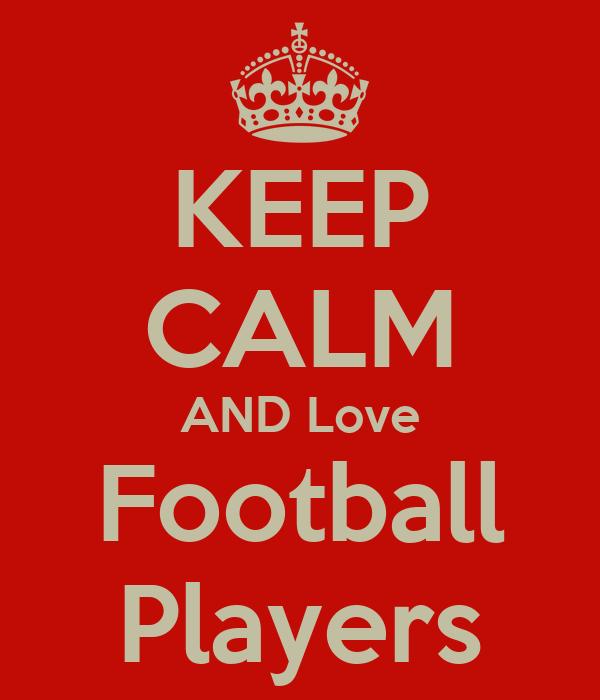 KEEP CALM AND Love Football Players