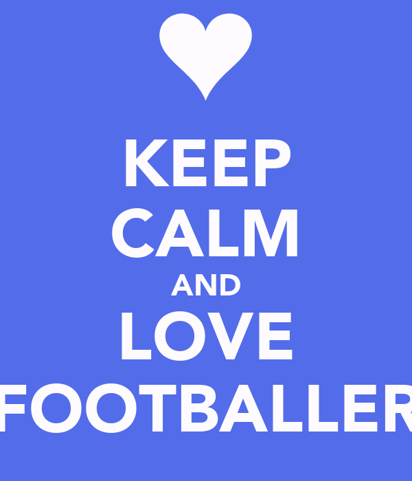 KEEP CALM AND LOVE FOOTBALLER