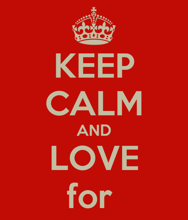 KEEP CALM AND LOVE for