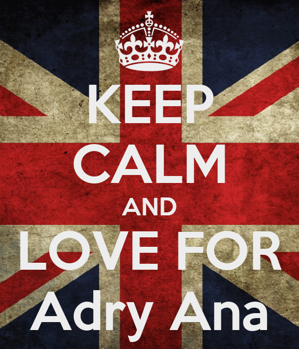 KEEP CALM AND LOVE FOR Adry Ana