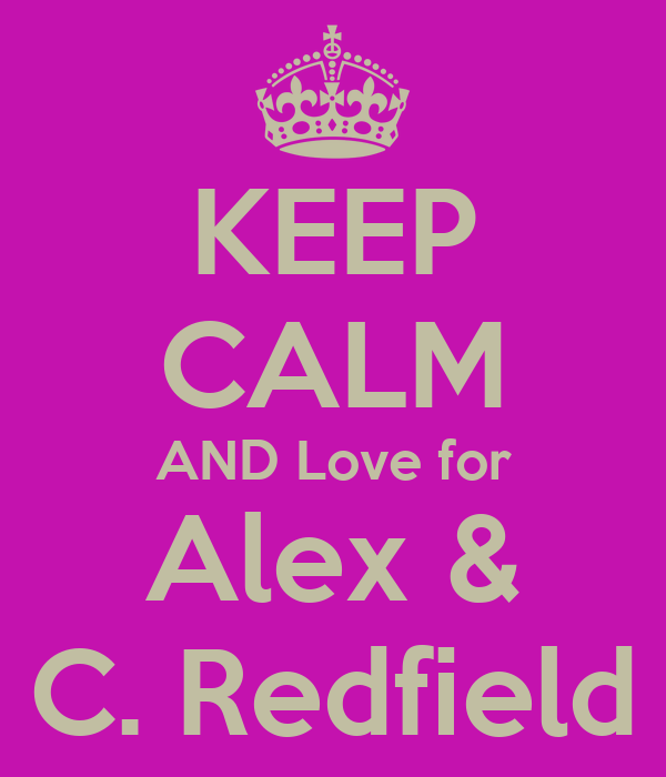 KEEP CALM AND Love for Alex & C. Redfield