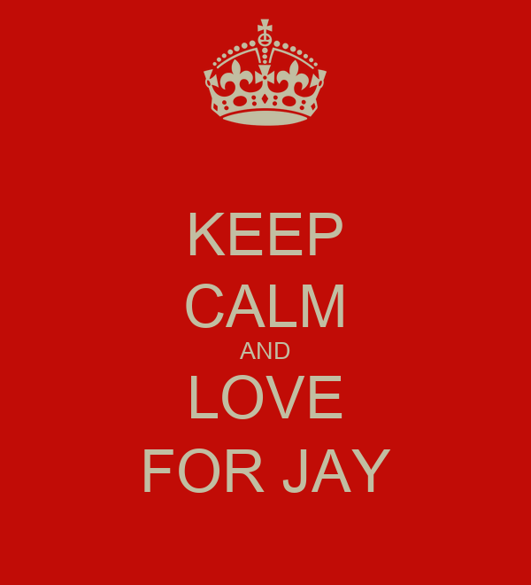 KEEP CALM AND LOVE FOR JAY
