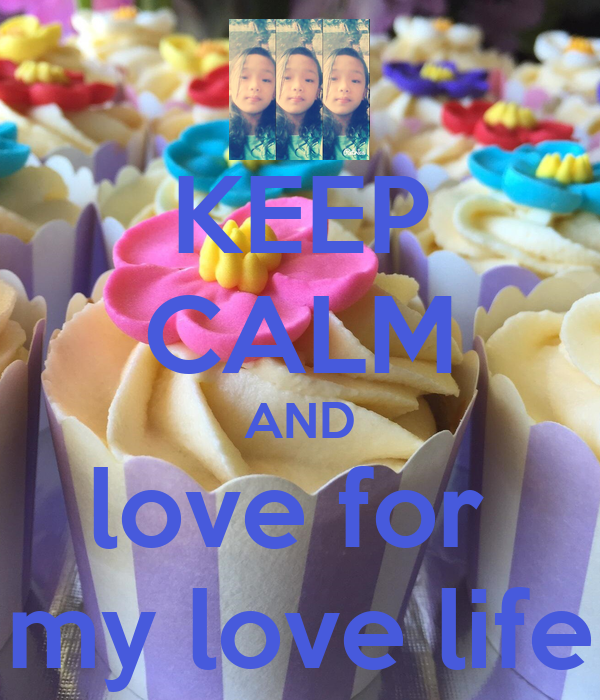KEEP CALM AND love for  my love life