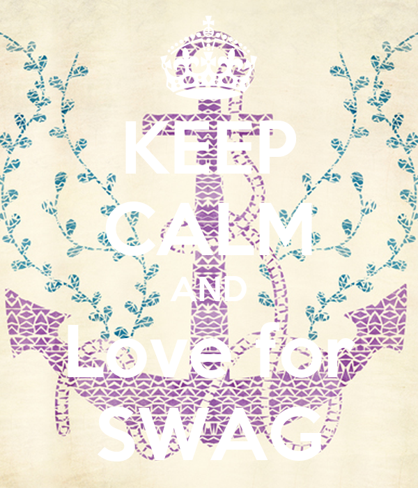 KEEP CALM AND Love for SWAG
