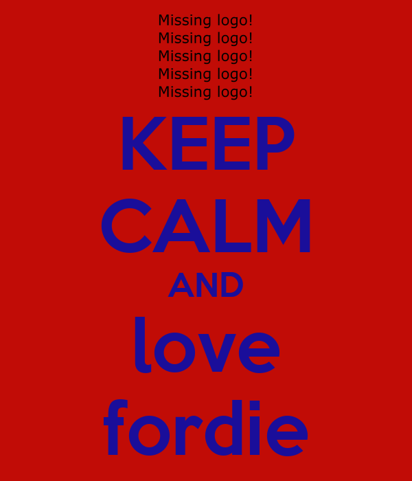 KEEP CALM AND love fordie