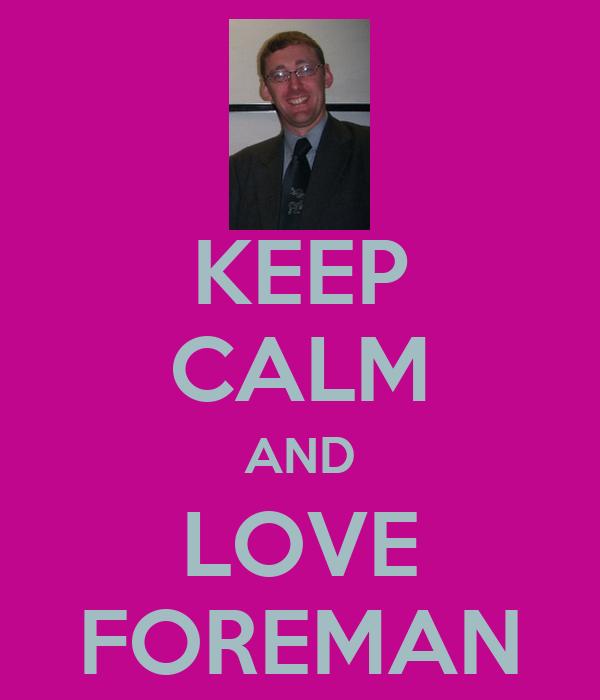 KEEP CALM AND LOVE FOREMAN
