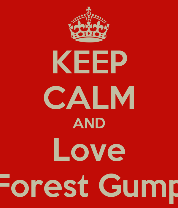 KEEP CALM AND Love Forest Gump