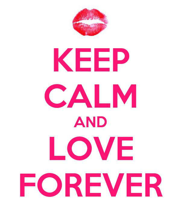KEEP CALM AND LOVE FOREVER