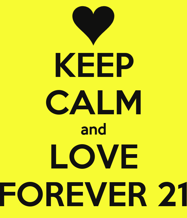 KEEP CALM and LOVE FOREVER 21