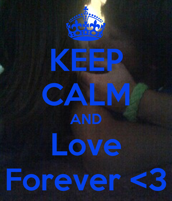 KEEP CALM AND Love Forever <3