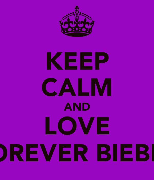 KEEP CALM AND LOVE FOREVER BIEBER