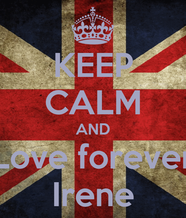 KEEP CALM AND Love forever Irene