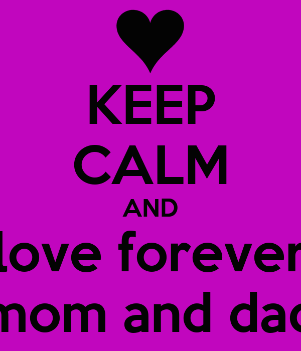 KEEP CALM AND love forever mom and dad