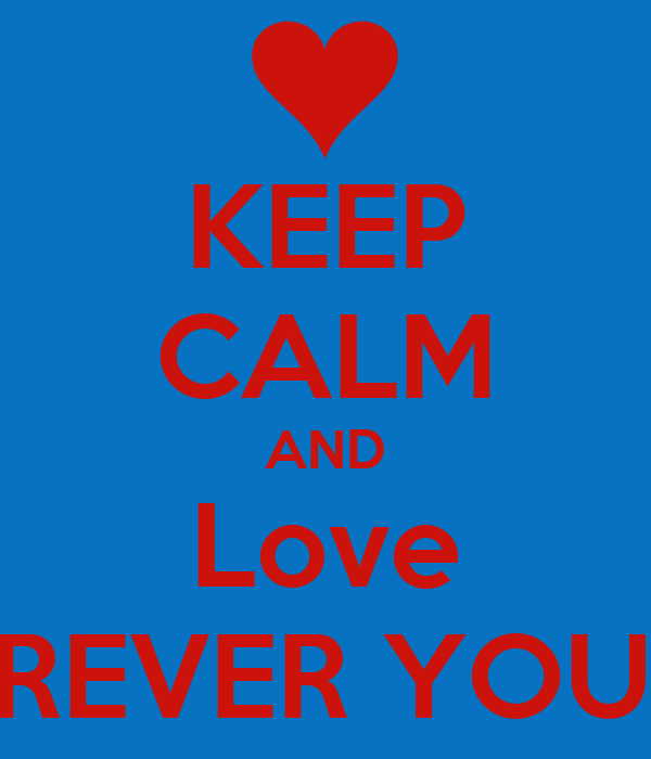 KEEP CALM AND Love FOREVER YOUNG