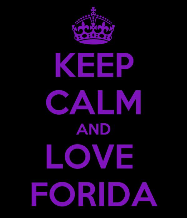 KEEP CALM AND LOVE  FORIDA