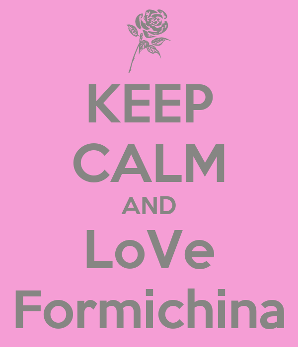 KEEP CALM AND LoVe Formichina