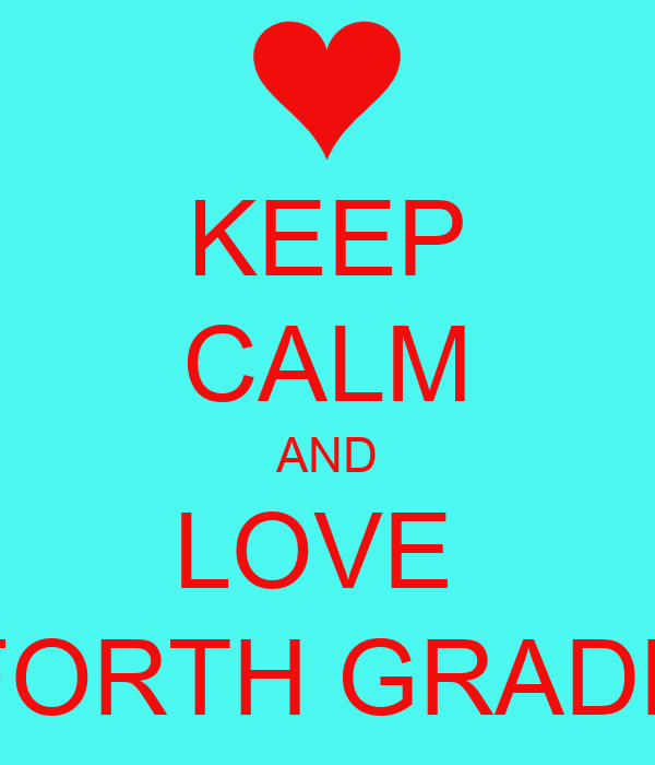 KEEP CALM AND LOVE  FORTH GRADE