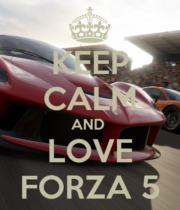 KEEP CALM AND  LOVE FORZA 5