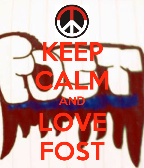 KEEP CALM AND LOVE FOST
