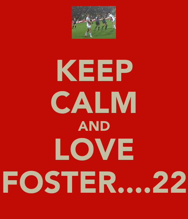 KEEP CALM AND LOVE FOSTER....22