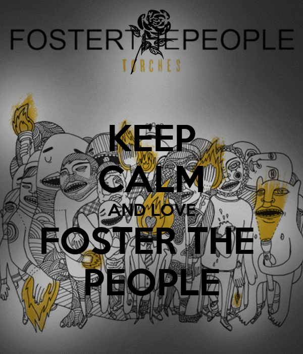 KEEP CALM AND LOVE FOSTER THE  PEOPLE