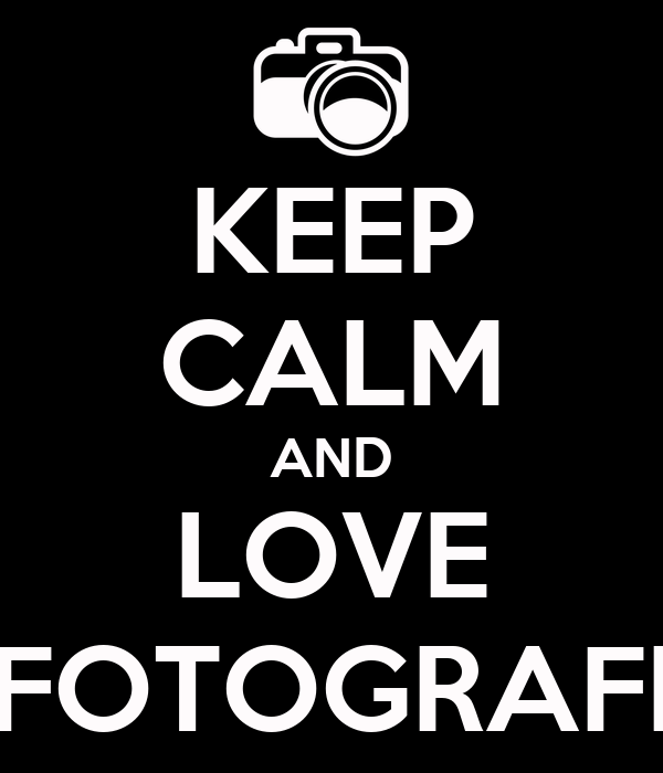 KEEP CALM AND LOVE FOTOGRAFI