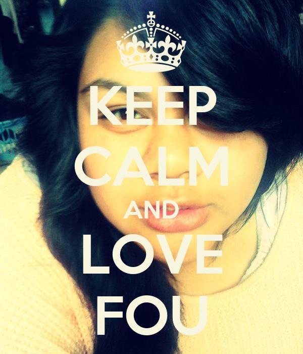 KEEP CALM AND LOVE FOU