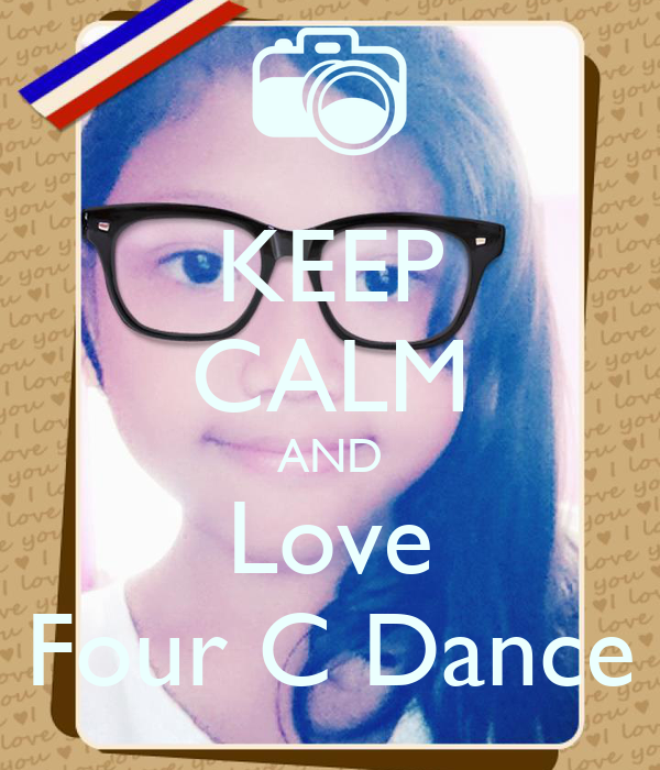 KEEP CALM AND Love Four C Dance