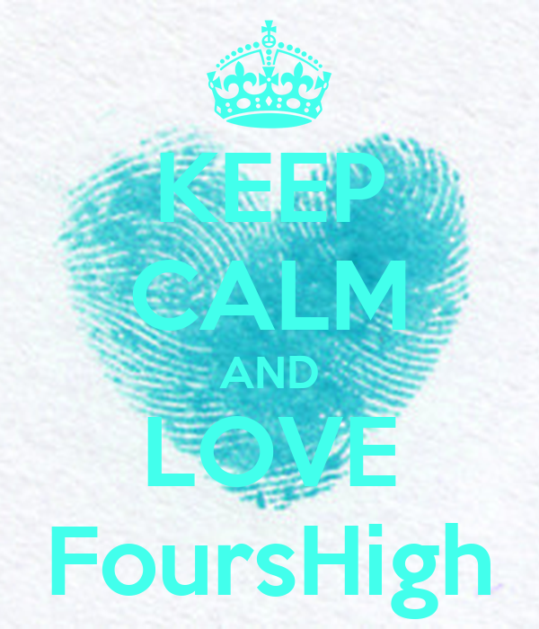 KEEP CALM AND LOVE FoursHigh