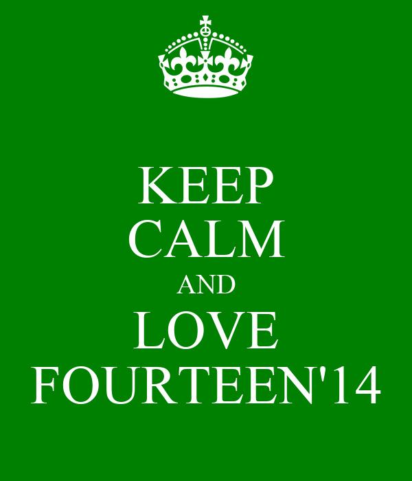 KEEP CALM AND LOVE FOURTEEN'14