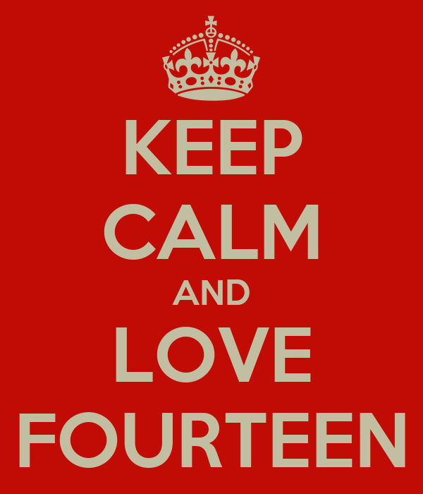 KEEP CALM AND LOVE FOURTEEN