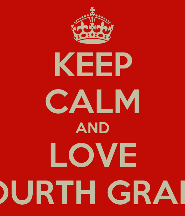 KEEP CALM AND LOVE FOURTH GRADE