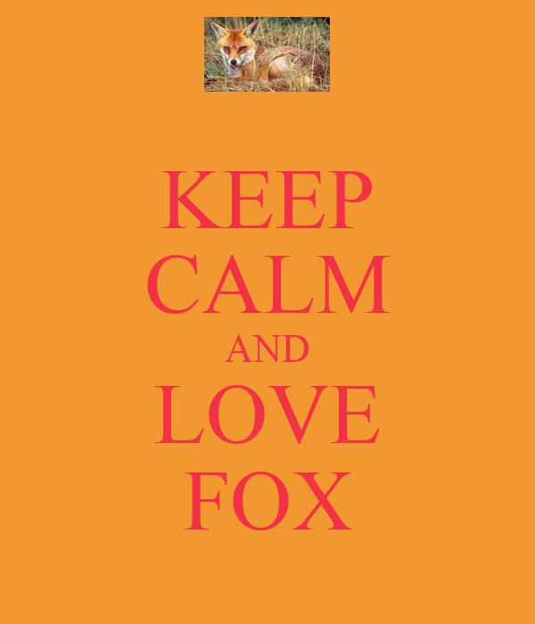 KEEP CALM AND LOVE FOX